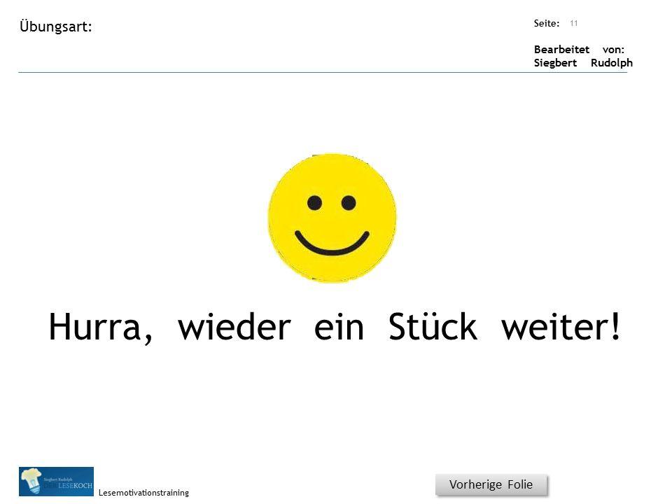Übungsart: Seite: Bearbeitet von: Siegbert Rudolph Lesemotivationstraining Titel: Quelle: Hurra, wieder ein Stück weiter! 11 Vorherige Folie
