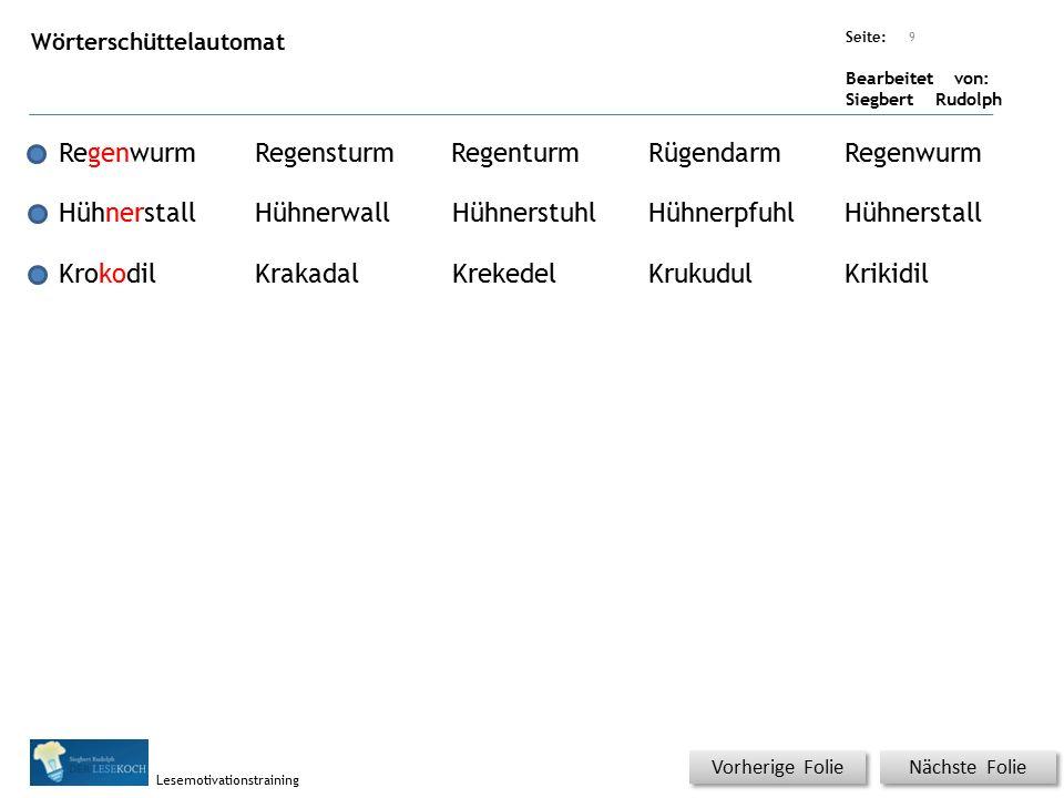 Übungsart: Seite: Bearbeitet von: Siegbert Rudolph Lesemotivationstraining Nächste Folie Vorherige Folie Wörterschüttelautomat 9 RegenwurmRegensturmRe