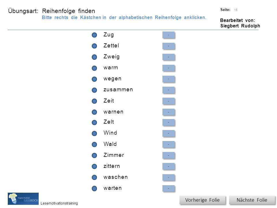 Übungsart: Titel: Quelle: Seite: Bearbeitet von: Siegbert Rudolph Lesemotivationstraining Zug - - Zettel - - Zweig - - warm - - wegen - - zusammen - -