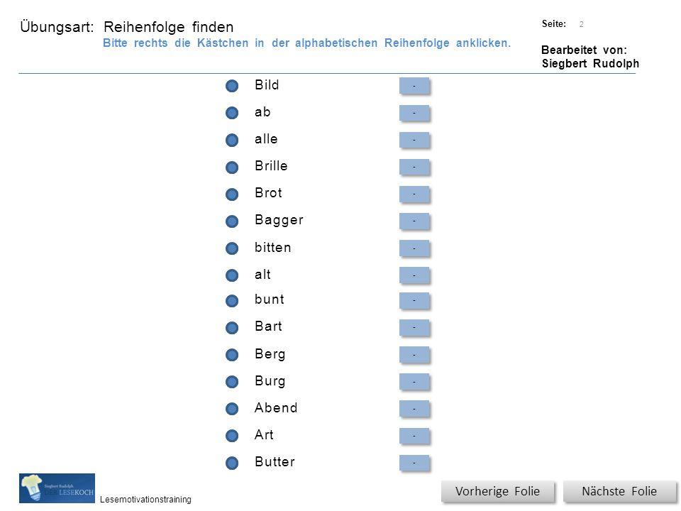 Übungsart: Titel: Quelle: Seite: Bearbeitet von: Siegbert Rudolph Lesemotivationstraining Bild - - ab - - alle - - Brille - - Brot - - Bagger - - bitt