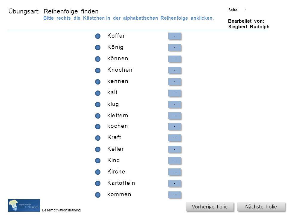 Übungsart: Titel: Quelle: Seite: Bearbeitet von: Siegbert Rudolph Lesemotivationstraining Koffer - - König - - können - - Knochen - - kennen - - kalt