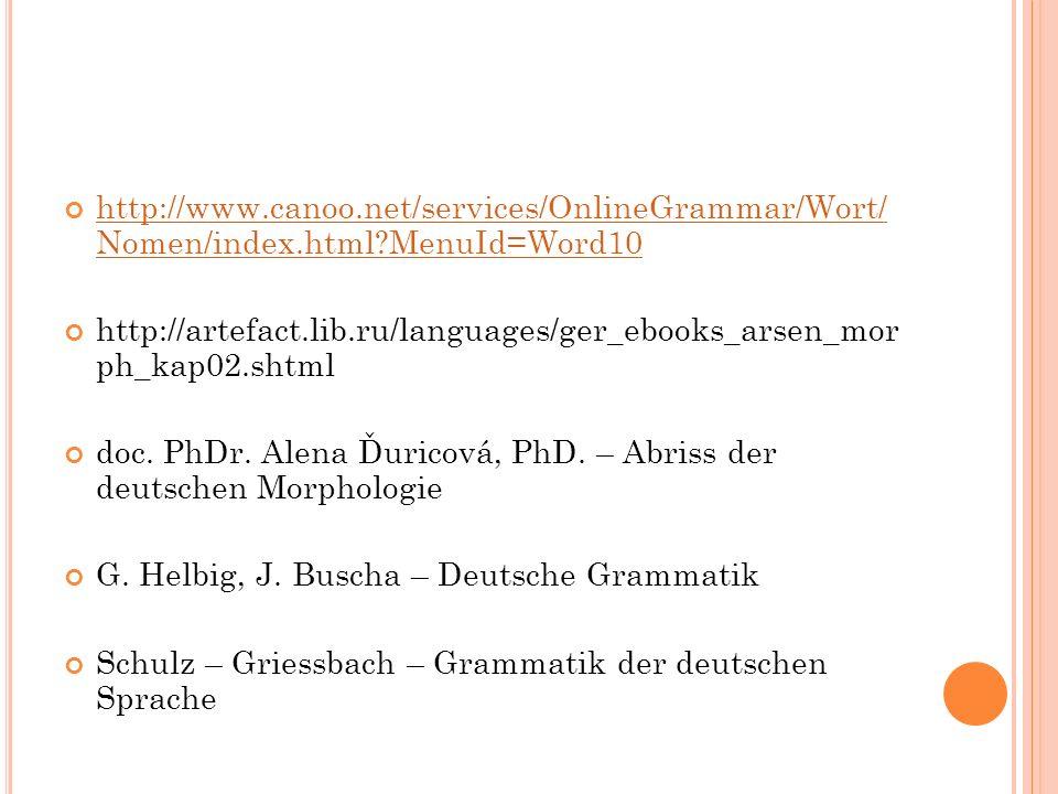 http://www.canoo.net/services/OnlineGrammar/Wort/ Nomen/index.html?MenuId=Word10 http://artefact.lib.ru/languages/ger_ebooks_arsen_mor ph_kap02.shtml