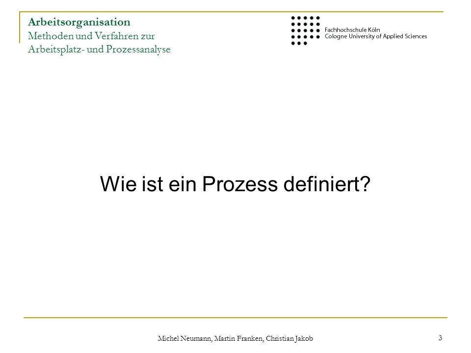 Michel Neumann, Martin Franken, Christian Jakob 14 Arbeitsorganisation Methoden und Verfahren zur Arbeitsplatz- und Prozessanalyse