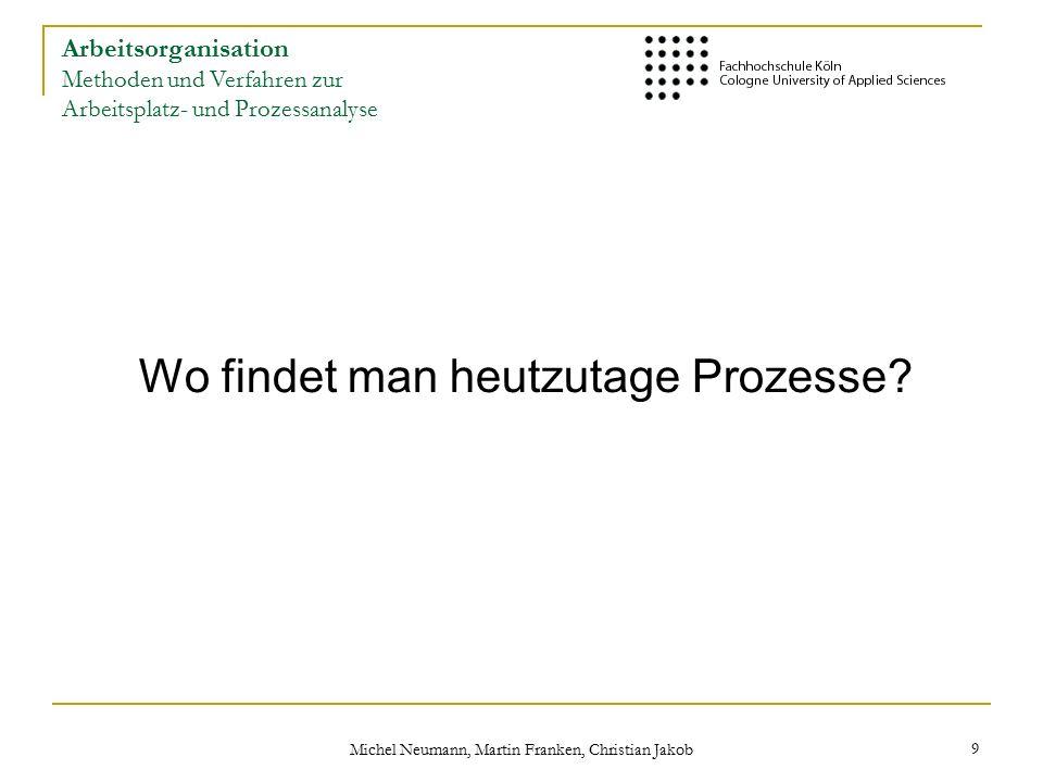 Michel Neumann, Martin Franken, Christian Jakob 9 Wo findet man heutzutage Prozesse.