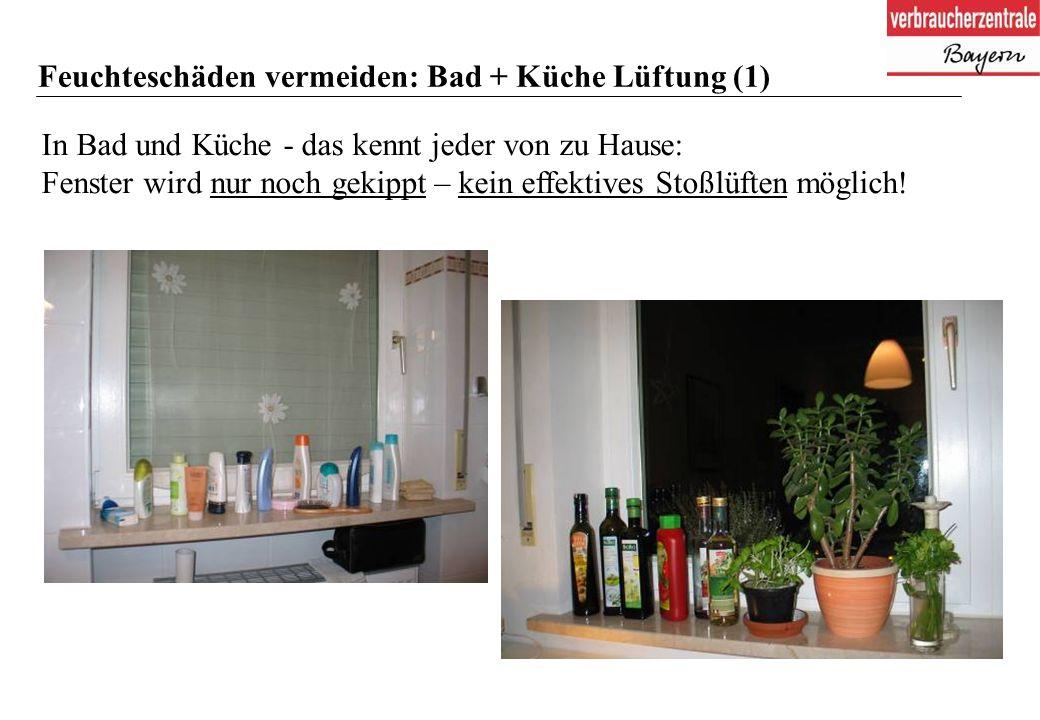 28 Feuchteschäden vermeiden: Bad + Küche Lüftung (1) In Bad und Küche - das kennt jeder von zu Hause: Fenster wird nur noch gekippt – kein effektives Stoßlüften möglich!