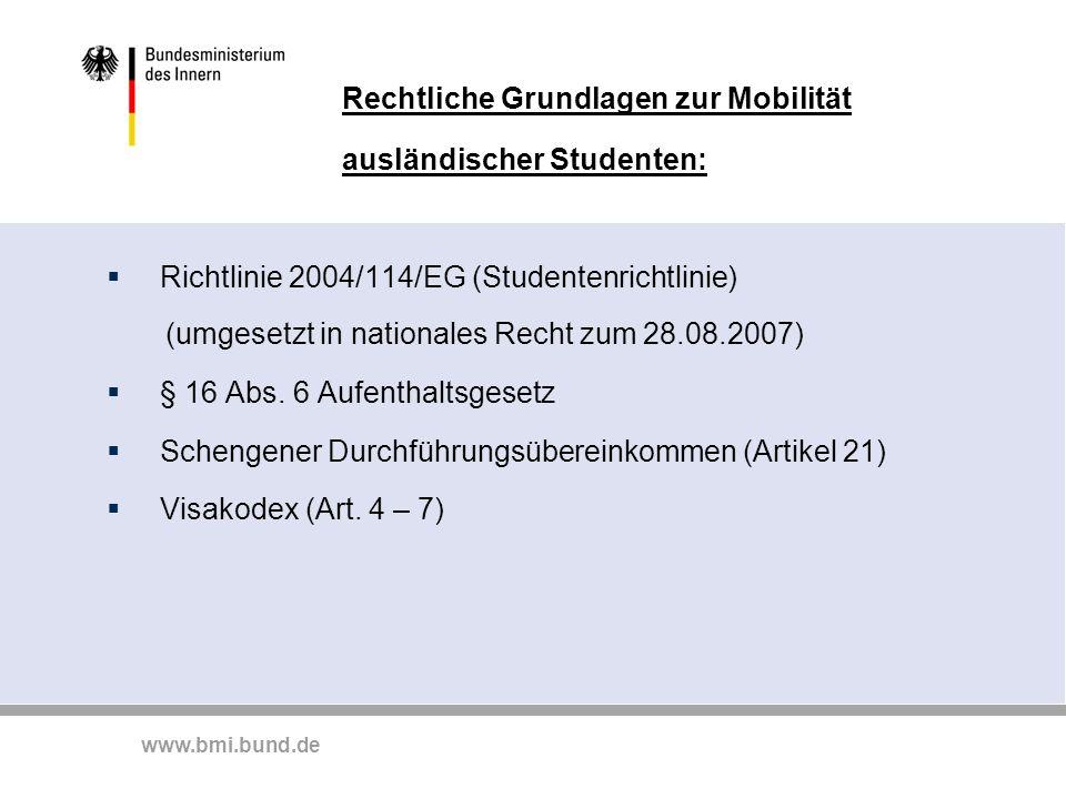 www.bmi.bund.de Rechtliche Grundlagen zur Mobilität ausländischer Studenten:  Richtlinie 2004/114/EG (Studentenrichtlinie) (umgesetzt in nationales Recht zum 28.08.2007)  § 16 Abs.