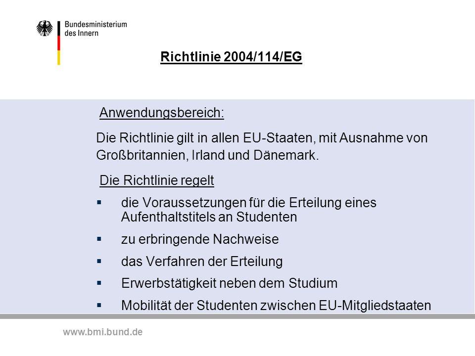 www.bmi.bund.de Richtlinie 2004/114/EG Anwendungsbereich: Die Richtlinie gilt in allen EU-Staaten, mit Ausnahme von Großbritannien, Irland und Dänemark.