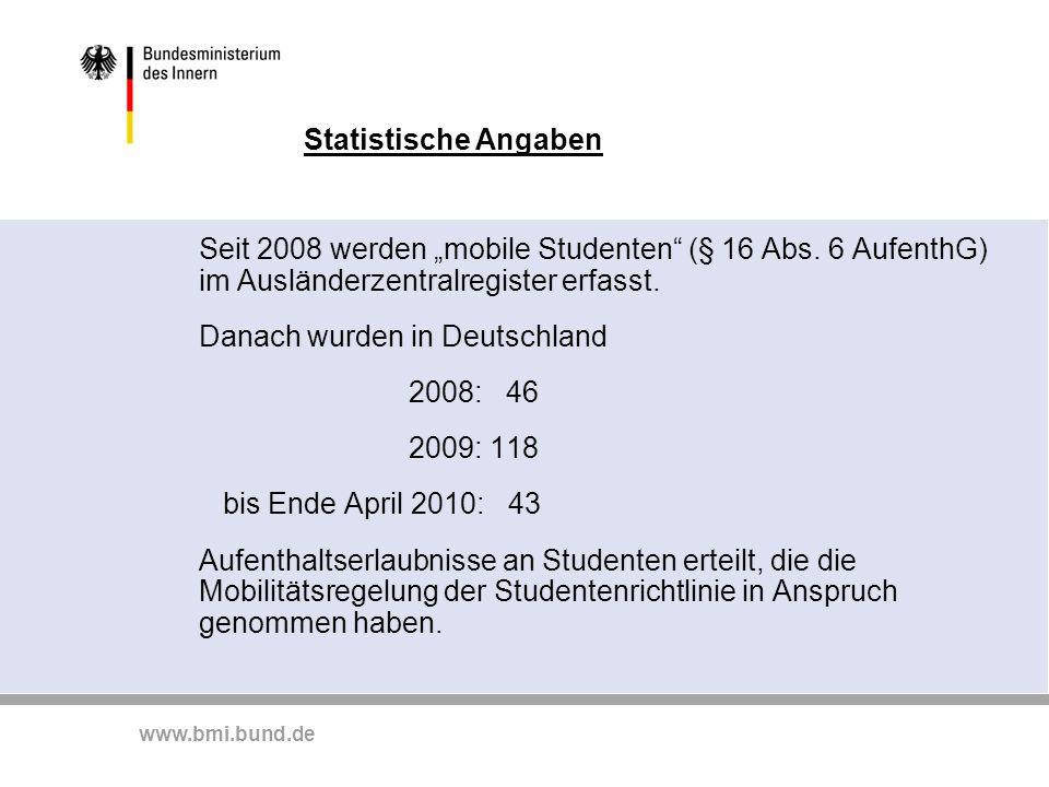 """www.bmi.bund.de Statistische Angaben Seit 2008 werden """"mobile Studenten"""" (§ 16 Abs. 6 AufenthG) im Ausländerzentralregister erfasst. Danach wurden in"""
