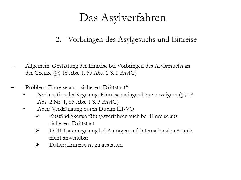 Das Asylverfahren 2.Vorbringen des Asylgesuchs und Einreise  Allgemein: Gestattung der Einreise bei Vorbringen des Asylgesuchs an der Grenze (§§ 18 Abs.