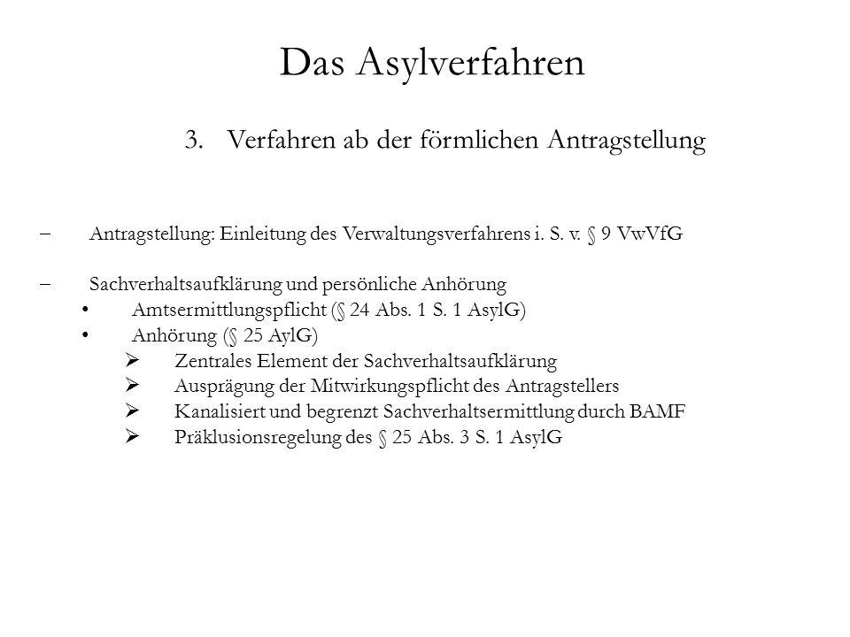 Das Asylverfahren 3.Verfahren ab der förmlichen Antragstellung  Antragstellung: Einleitung des Verwaltungsverfahrens i.