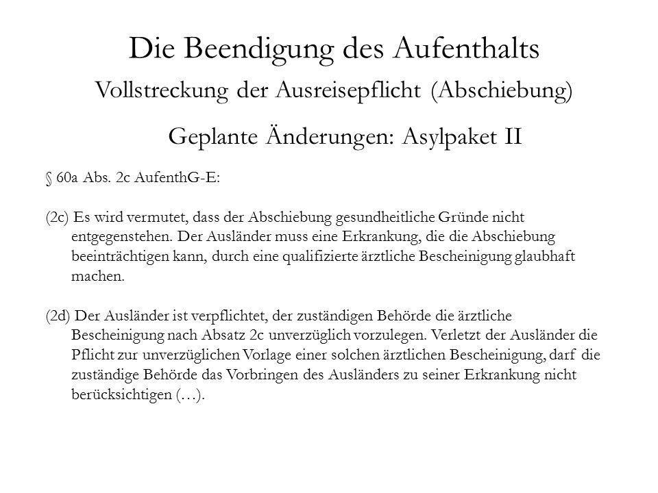 Die Beendigung des Aufenthalts Vollstreckung der Ausreisepflicht (Abschiebung) § 60a Abs.