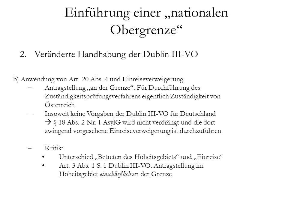 """Einführung einer """"nationalen Obergrenze 2.Veränderte Handhabung der Dublin III-VO b) Anwendung von Art."""