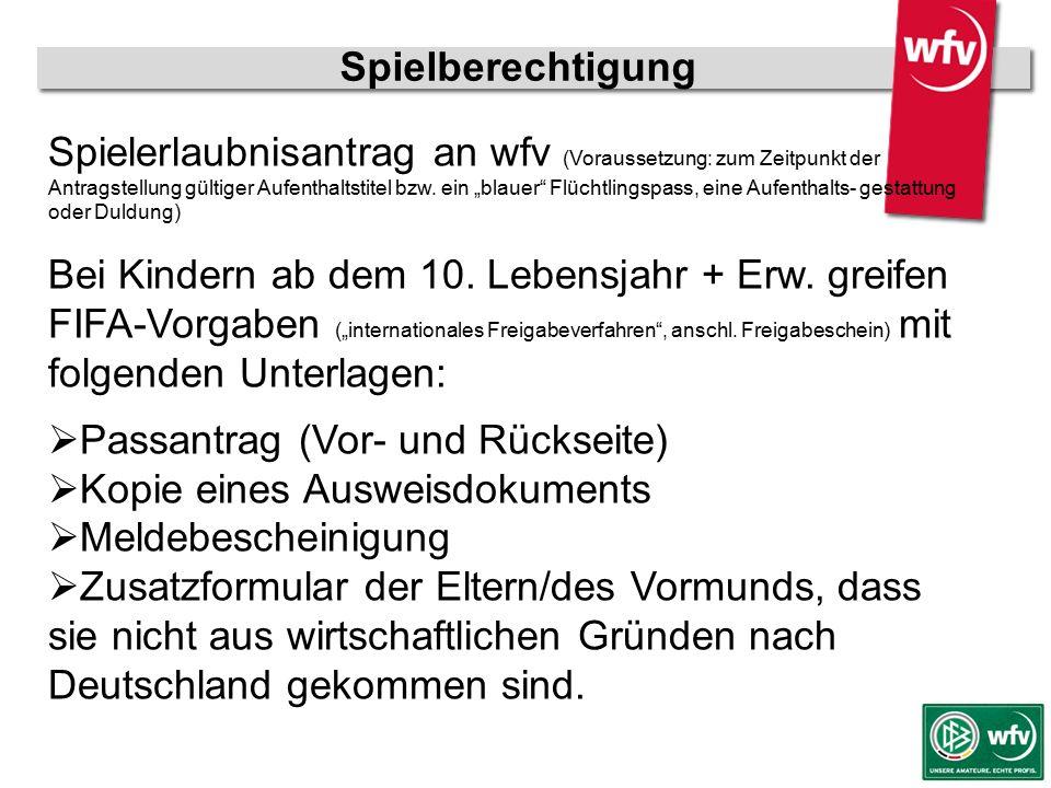wfv-Jugendleiter Kurzschulung Spielberechtigung Spielerlaubnisantrag an wfv (Voraussetzung: zum Zeitpunkt der Antragstellung gültiger Aufenthaltstitel bzw.