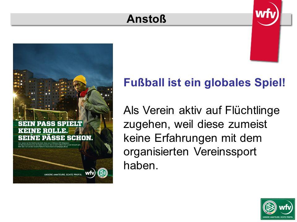 wfv-Jugendleiter Kurzschulung Anstoß Fußball ist ein globales Spiel! Als Verein aktiv auf Flüchtlinge zugehen, weil diese zumeist keine Erfahrungen mi