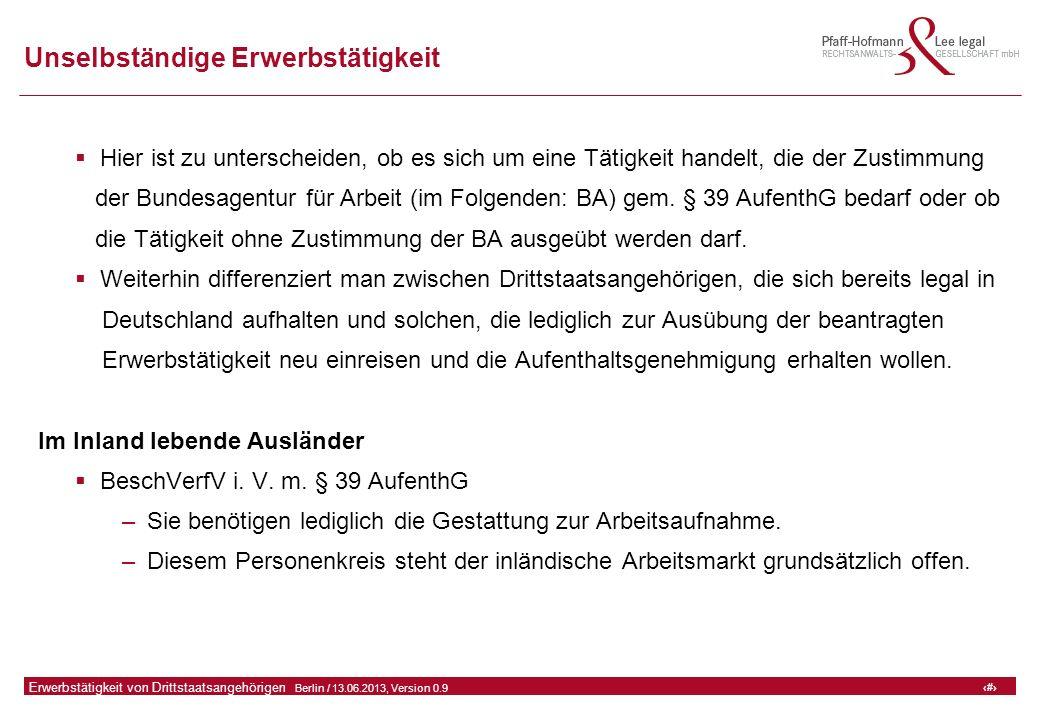 9 GFA Release Kredit I  Frankfurt (Main) / 06.07.2010, Version 0.9 9 Erwerbstätigkeit von Drittstaatsangehörigen  Berlin / 13.06.2013, Version 0.9 Unselbständige Erwerbstätigkeit  Hier ist zu unterscheiden, ob es sich um eine Tätigkeit handelt, die der Zustimmung der Bundesagentur für Arbeit (im Folgenden: BA) gem.