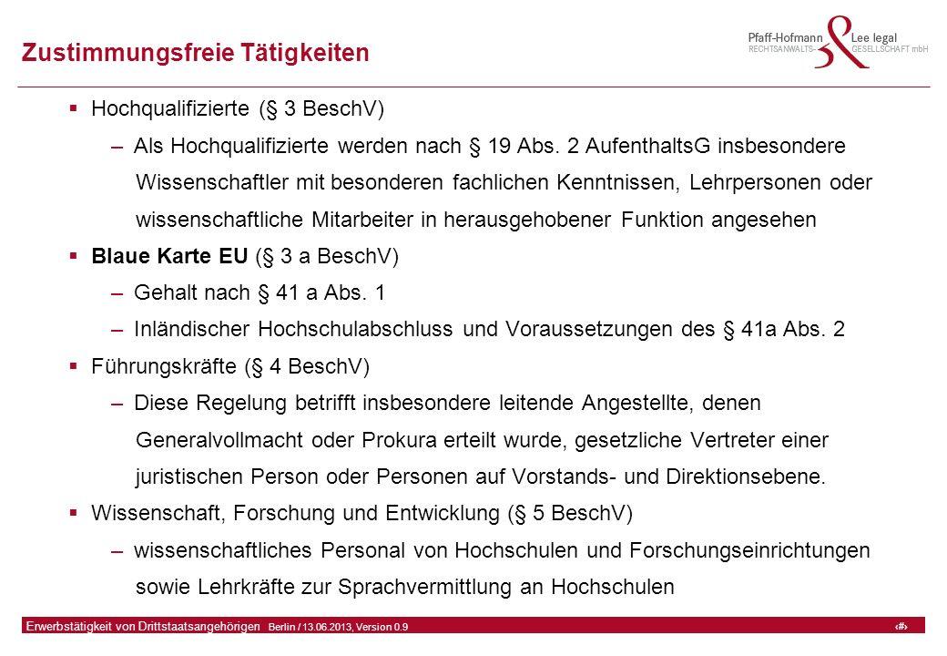 13 GFA Release Kredit I  Frankfurt (Main) / 06.07.2010, Version 0.9 13 Erwerbstätigkeit von Drittstaatsangehörigen  Berlin / 13.06.2013, Version 0.9 Zustimmungsfreie Tätigkeiten  Hochqualifizierte (§ 3 BeschV) –Als Hochqualifizierte werden nach § 19 Abs.