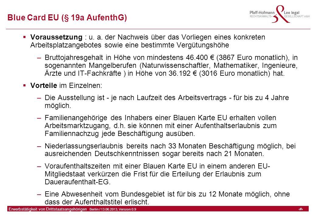 14 GFA Release Kredit I  Frankfurt (Main) / 06.07.2010, Version 0.9 14 Erwerbstätigkeit von Drittstaatsangehörigen  Berlin / 13.06.2013, Version 0.9 Blue Card EU (§ 19a AufenthG)  Voraussetzung : u.