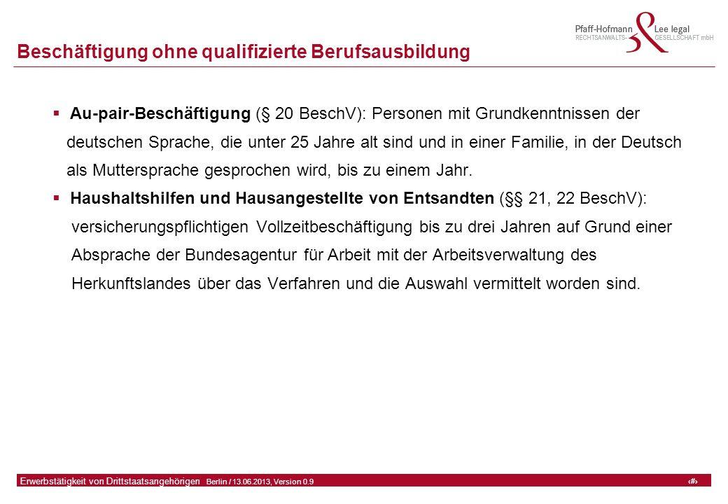 17 GFA Release Kredit I  Frankfurt (Main) / 06.07.2010, Version 0.9 17 Erwerbstätigkeit von Drittstaatsangehörigen  Berlin / 13.06.2013, Version 0.9 Beschäftigung ohne qualifizierte Berufsausbildung  Au-pair-Beschäftigung (§ 20 BeschV): Personen mit Grundkenntnissen der deutschen Sprache, die unter 25 Jahre alt sind und in einer Familie, in der Deutsch als Muttersprache gesprochen wird, bis zu einem Jahr.