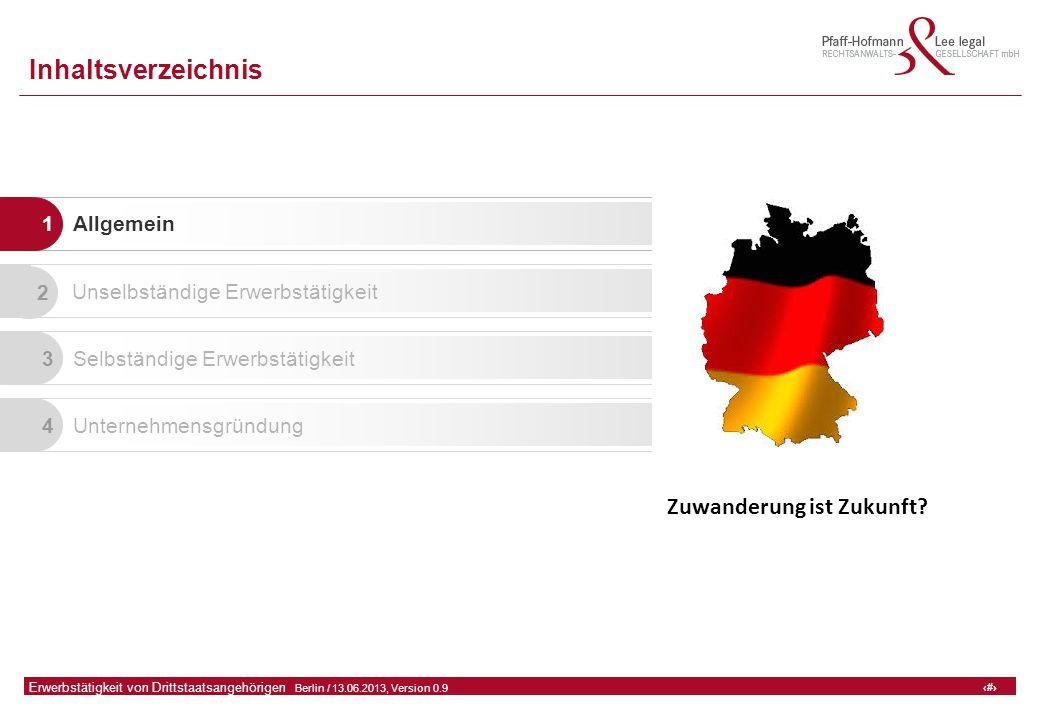1 GFA Release Kredit I  Frankfurt (Main) / 06.07.2010, Version 0.9 1 Erwerbstätigkeit von Drittstaatsangehörigen  Berlin / 13.06.2013, Version 0.9 Inhaltsverzeichnis 1 Allgemein 2 Unselbständige Erwerbstätigkeit 3 Selbständige Erwerbstätigkeit 4 Unternehmensgründung Zuwanderung ist Zukunft