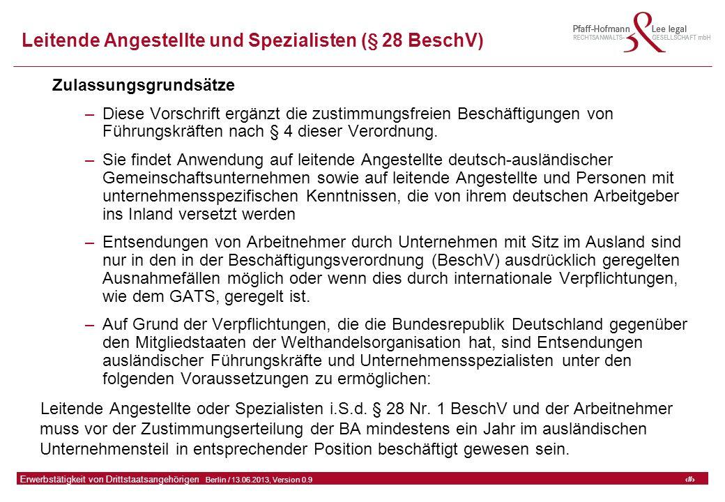 21 GFA Release Kredit I  Frankfurt (Main) / 06.07.2010, Version 0.9 21 Erwerbstätigkeit von Drittstaatsangehörigen  Berlin / 13.06.2013, Version 0.9 Leitende Angestellte und Spezialisten (§ 28 BeschV) Zulassungsgrundsätze –Diese Vorschrift ergänzt die zustimmungsfreien Beschäftigungen von Führungskräften nach § 4 dieser Verordnung.