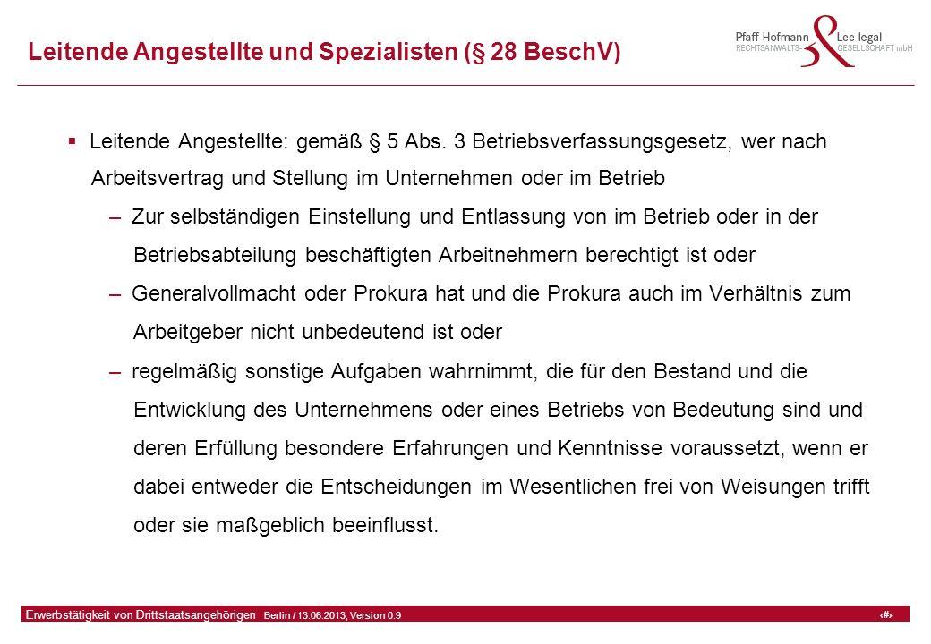 22 GFA Release Kredit I  Frankfurt (Main) / 06.07.2010, Version 0.9 22 Erwerbstätigkeit von Drittstaatsangehörigen  Berlin / 13.06.2013, Version 0.9 Leitende Angestellte und Spezialisten (§ 28 BeschV)  Leitende Angestellte: gemäß § 5 Abs.