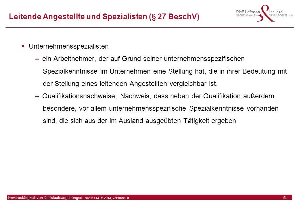 23 GFA Release Kredit I  Frankfurt (Main) / 06.07.2010, Version 0.9 23 Erwerbstätigkeit von Drittstaatsangehörigen  Berlin / 13.06.2013, Version 0.9 Leitende Angestellte und Spezialisten (§ 27 BeschV)  Unternehmensspezialisten –ein Arbeitnehmer, der auf Grund seiner unternehmensspezifischen Spezialkenntnisse im Unternehmen eine Stellung hat, die in ihrer Bedeutung mit der Stellung eines leitenden Angestellten vergleichbar ist.
