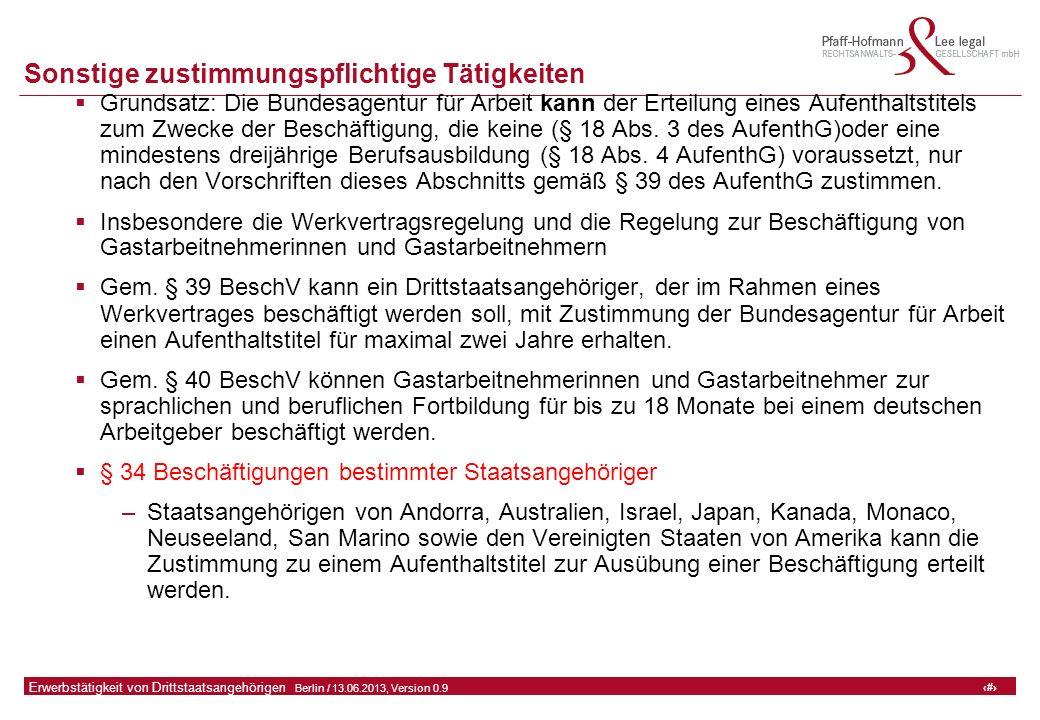 24 GFA Release Kredit I  Frankfurt (Main) / 06.07.2010, Version 0.9 24 Erwerbstätigkeit von Drittstaatsangehörigen  Berlin / 13.06.2013, Version 0.9 Sonstige zustimmungspflichtige Tätigkeiten  Grundsatz: Die Bundesagentur für Arbeit kann der Erteilung eines Aufenthaltstitels zum Zwecke der Beschäftigung, die keine (§ 18 Abs.