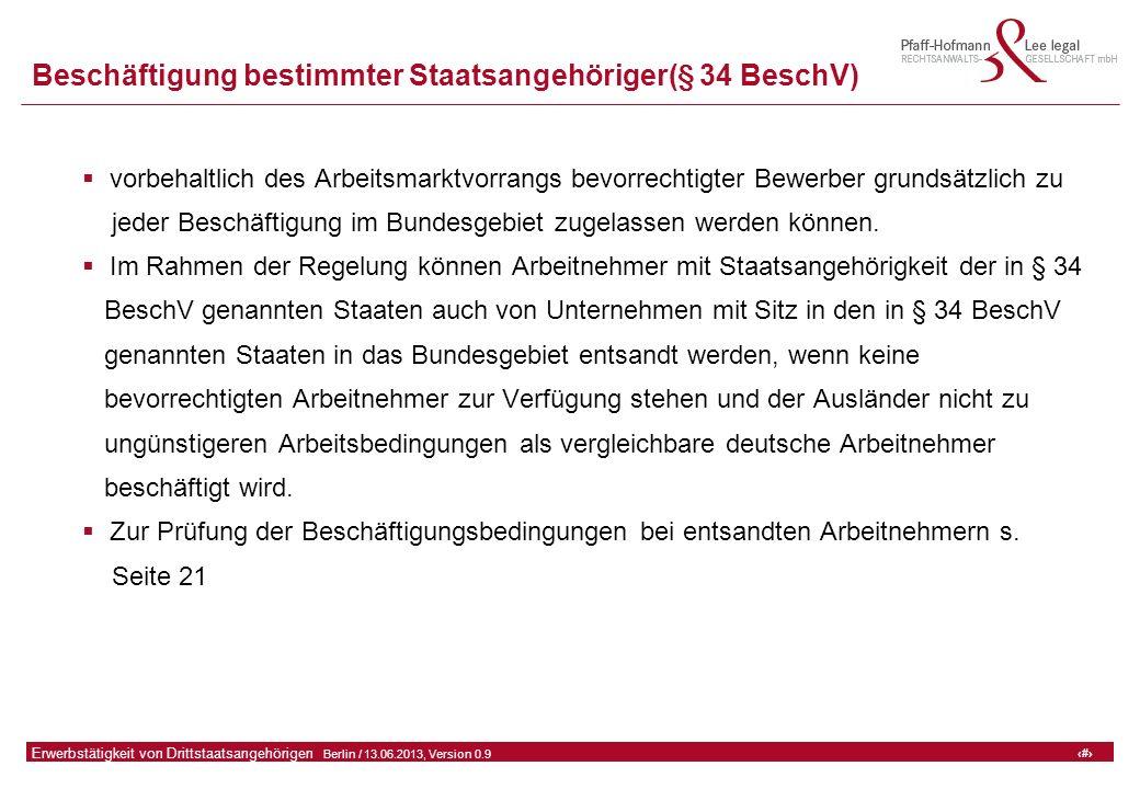25 GFA Release Kredit I  Frankfurt (Main) / 06.07.2010, Version 0.9 25 Erwerbstätigkeit von Drittstaatsangehörigen  Berlin / 13.06.2013, Version 0.9 Beschäftigung bestimmter Staatsangehöriger(§ 34 BeschV)  vorbehaltlich des Arbeitsmarktvorrangs bevorrechtigter Bewerber grundsätzlich zu jeder Beschäftigung im Bundesgebiet zugelassen werden können.