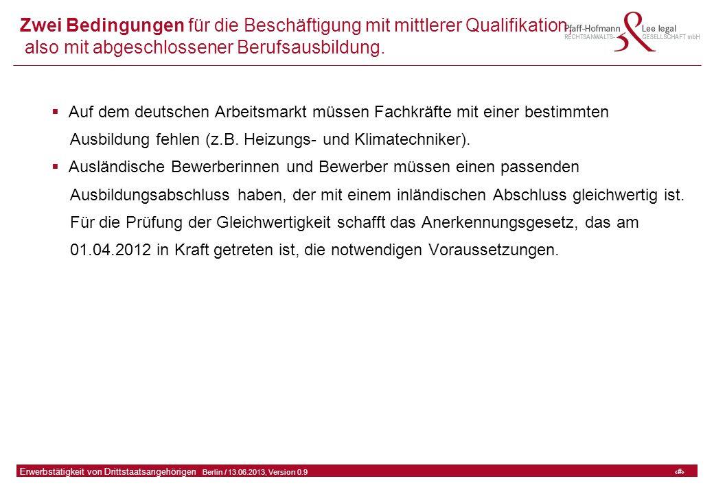 27 GFA Release Kredit I  Frankfurt (Main) / 06.07.2010, Version 0.9 27 Erwerbstätigkeit von Drittstaatsangehörigen  Berlin / 13.06.2013, Version 0.9 Zwei Bedingungen für die Beschäftigung mit mittlerer Qualifikation, also mit abgeschlossener Berufsausbildung.