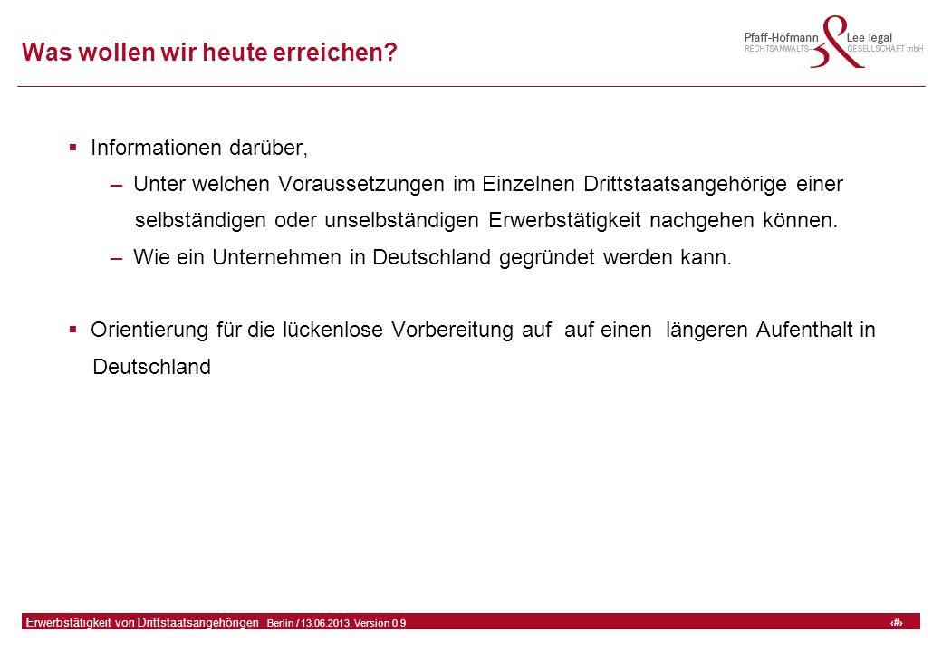 2 GFA Release Kredit I  Frankfurt (Main) / 06.07.2010, Version 0.9 2 Erwerbstätigkeit von Drittstaatsangehörigen  Berlin / 13.06.2013, Version 0.9 Was wollen wir heute erreichen.