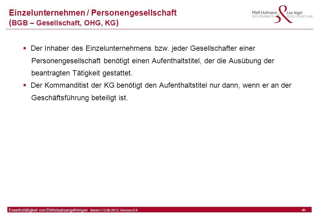 34 GFA Release Kredit I  Frankfurt (Main) / 06.07.2010, Version 0.9 34 Erwerbstätigkeit von Drittstaatsangehörigen  Berlin / 13.06.2013, Version 0.9 Einzelunternehmen / Personengesellschaft ( BGB – Gesellschaft, OHG, KG )  Der Inhaber des Einzelunternehmens bzw.