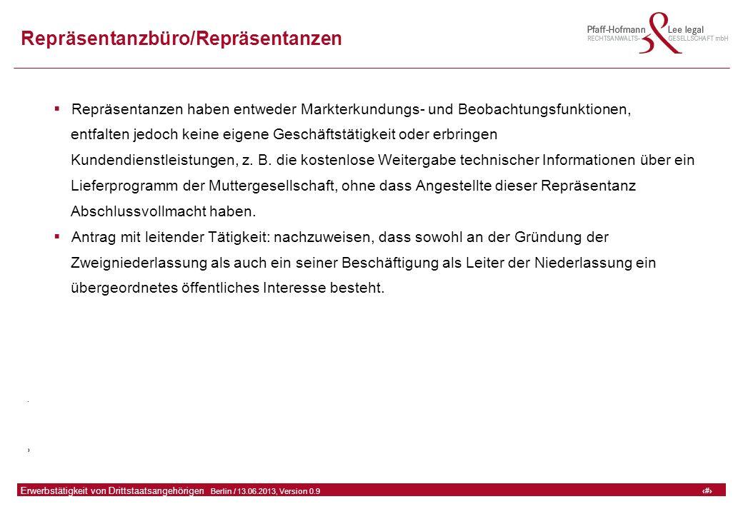 36 GFA Release Kredit I  Frankfurt (Main) / 06.07.2010, Version 0.9 36 Erwerbstätigkeit von Drittstaatsangehörigen  Berlin / 13.06.2013, Version 0.9 Repräsentanzbüro/Repräsentanzen  Repräsentanzen haben entweder Markterkundungs- und Beobachtungsfunktionen, entfalten jedoch keine eigene Geschäftstätigkeit oder erbringen Kundendienstleistungen, z.