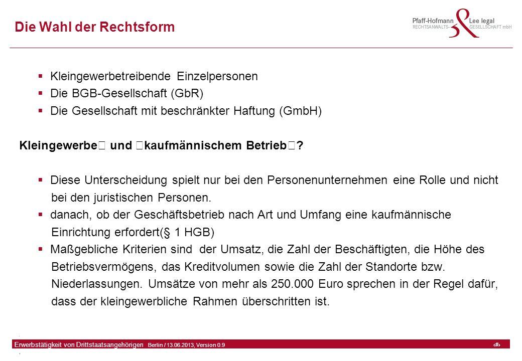"""38 GFA Release Kredit I  Frankfurt (Main) / 06.07.2010, Version 0.9 38 Erwerbstätigkeit von Drittstaatsangehörigen  Berlin / 13.06.2013, Version 0.9 Die Wahl der Rechtsform  Kleingewerbetreibende Einzelpersonen  Die BGB-Gesellschaft (GbR)  Die Gesellschaft mit beschränkter Haftung (GmbH) Kleingewerbe"""" und """"kaufmännischem Betrieb""""."""
