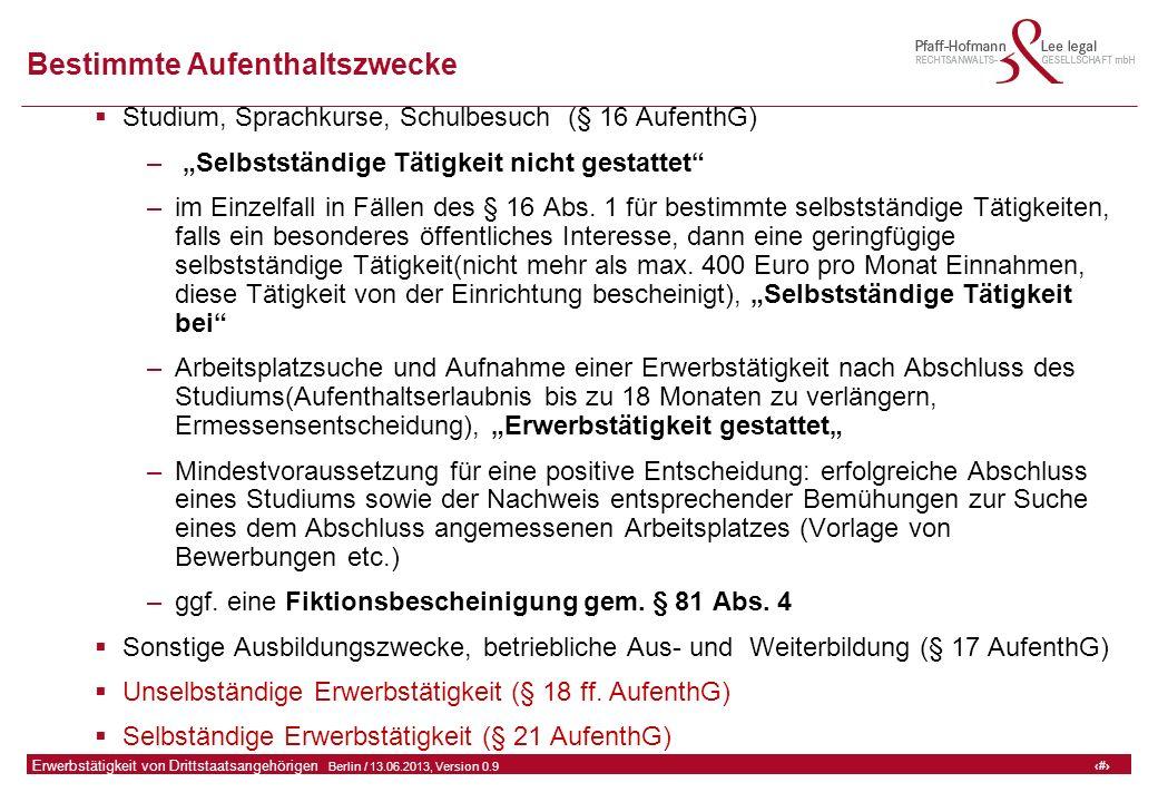 """5 GFA Release Kredit I  Frankfurt (Main) / 06.07.2010, Version 0.9 5 Erwerbstätigkeit von Drittstaatsangehörigen  Berlin / 13.06.2013, Version 0.9 Bestimmte Aufenthaltszwecke  Studium, Sprachkurse, Schulbesuch (§ 16 AufenthG) – """"Selbstständige Tätigkeit nicht gestattet –im Einzelfall in Fällen des § 16 Abs."""