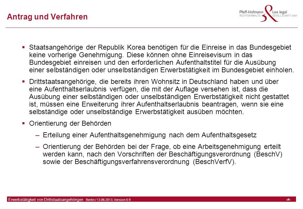 7 GFA Release Kredit I  Frankfurt (Main) / 06.07.2010, Version 0.9 7 Erwerbstätigkeit von Drittstaatsangehörigen  Berlin / 13.06.2013, Version 0.9 Antrag und Verfahren  Staatsangehörige der Republik Korea benötigen für die Einreise in das Bundesgebiet keine vorherige Genehmigung.
