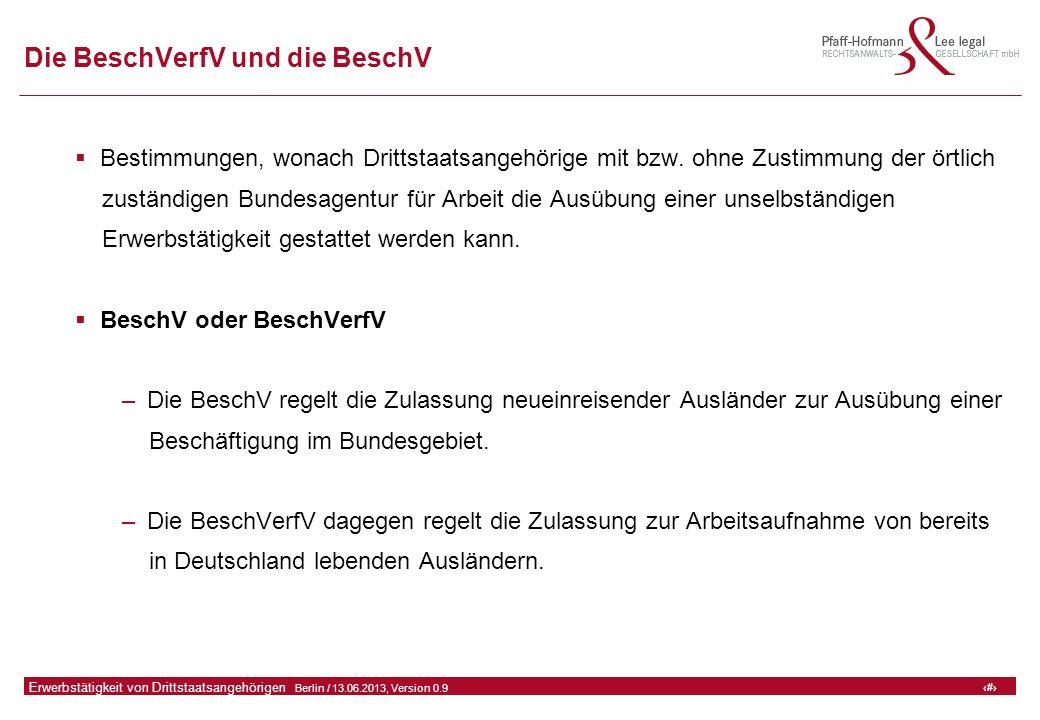 8 GFA Release Kredit I  Frankfurt (Main) / 06.07.2010, Version 0.9 8 Erwerbstätigkeit von Drittstaatsangehörigen  Berlin / 13.06.2013, Version 0.9 Die BeschVerfV und die BeschV  Bestimmungen, wonach Drittstaatsangehörige mit bzw.
