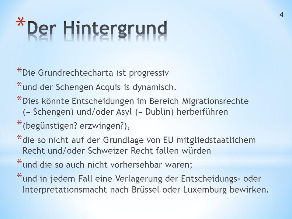 * Die Grundrechtecharta ist progressiv * und der Schengen Acquis is dynamisch.