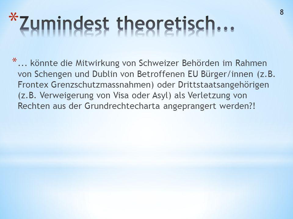 *... könnte die Mitwirkung von Schweizer Behörden im Rahmen von Schengen und Dublin von Betroffenen EU Bürger/innen (z.B. Frontex Grenzschutzmassnahme