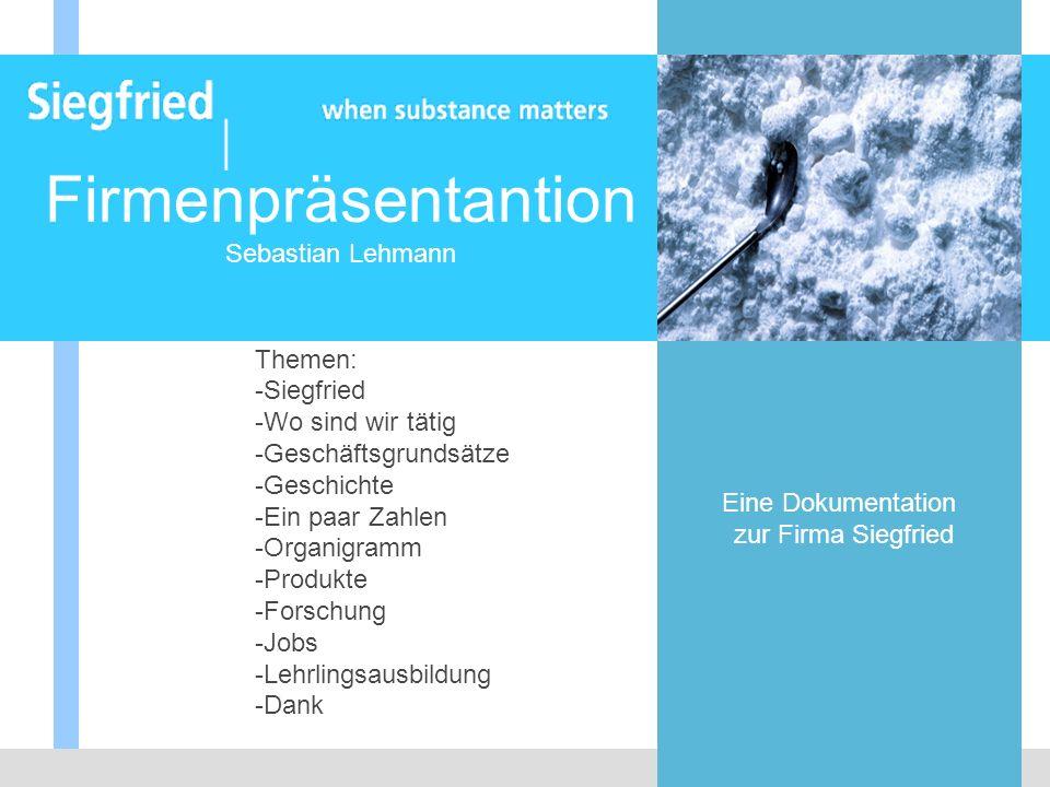 Firmenpräsentantion Sebastian Lehmann Themen: -Siegfried -Wo sind wir tätig -Geschäftsgrundsätze -Geschichte -Ein paar Zahlen -Organigramm -Produkte -