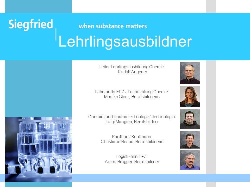Lehrlingsausbildner Leiter Lehrlingsausbildung Chemie: Rudolf Aegerter LaborantIn EFZ - Fachrichtung Chemie: Monika Gloor, Berufsbildnerin Chemie- und