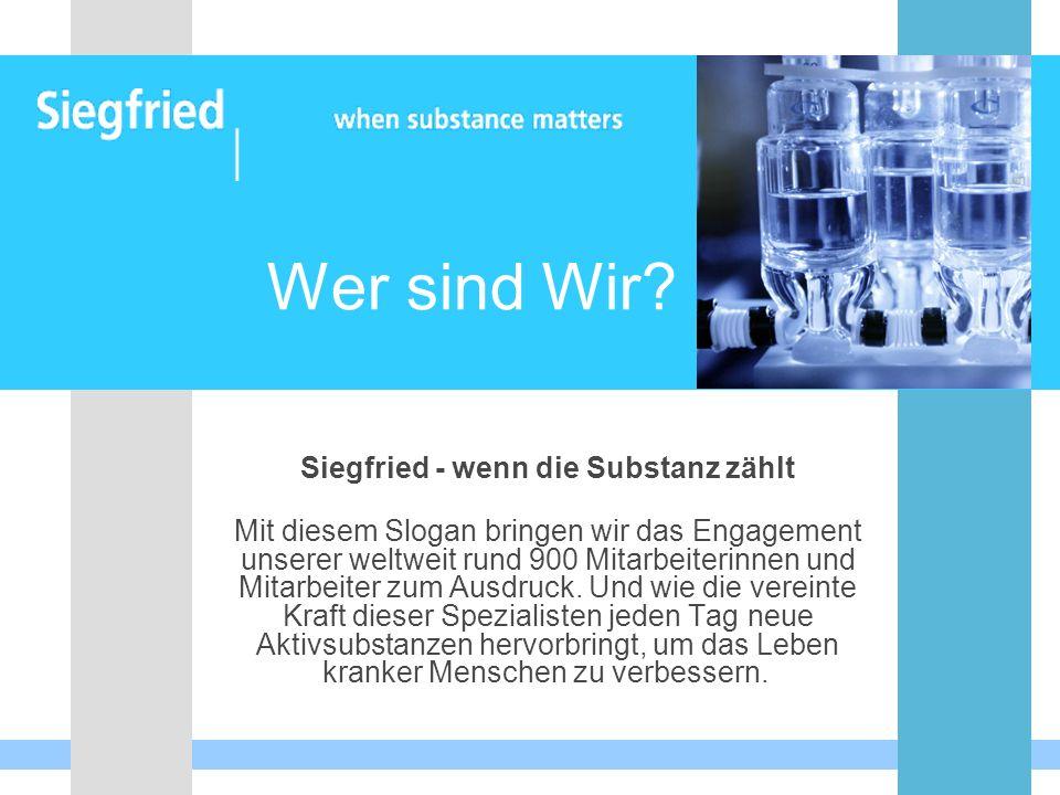 Wer sind Wir? Siegfried - wenn die Substanz zählt Mit diesem Slogan bringen wir das Engagement unserer weltweit rund 900 Mitarbeiterinnen und Mitarbei