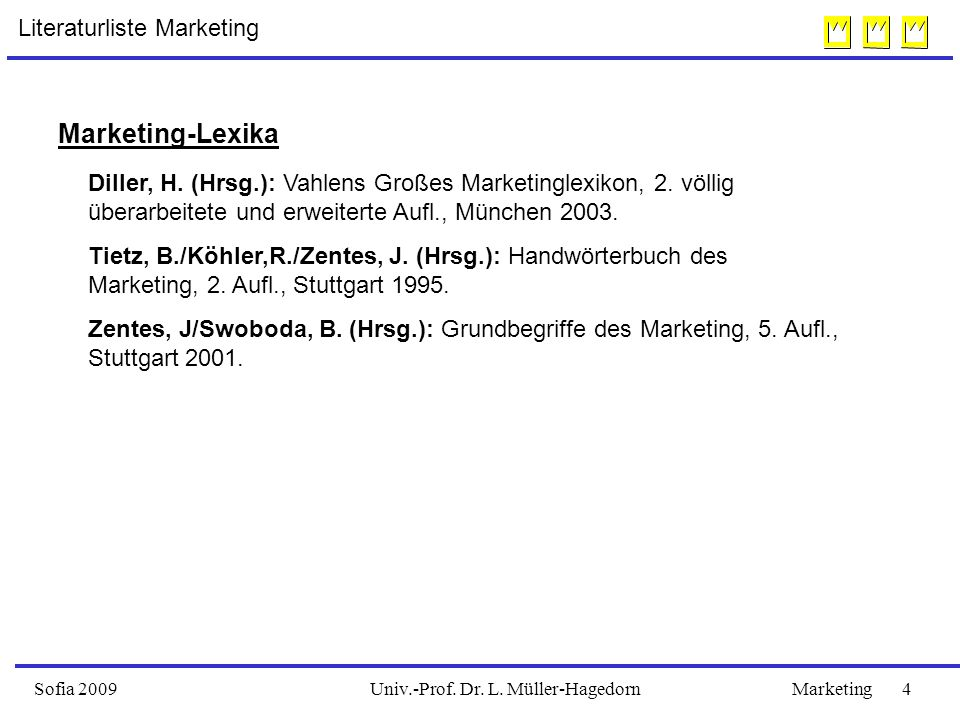 Univ.-Prof. Dr. L. Müller-HagedornSofia 2009Marketing 4 Literaturliste Marketing Marketing-Lexika Diller, H. (Hrsg.): Vahlens Großes Marketinglexikon,