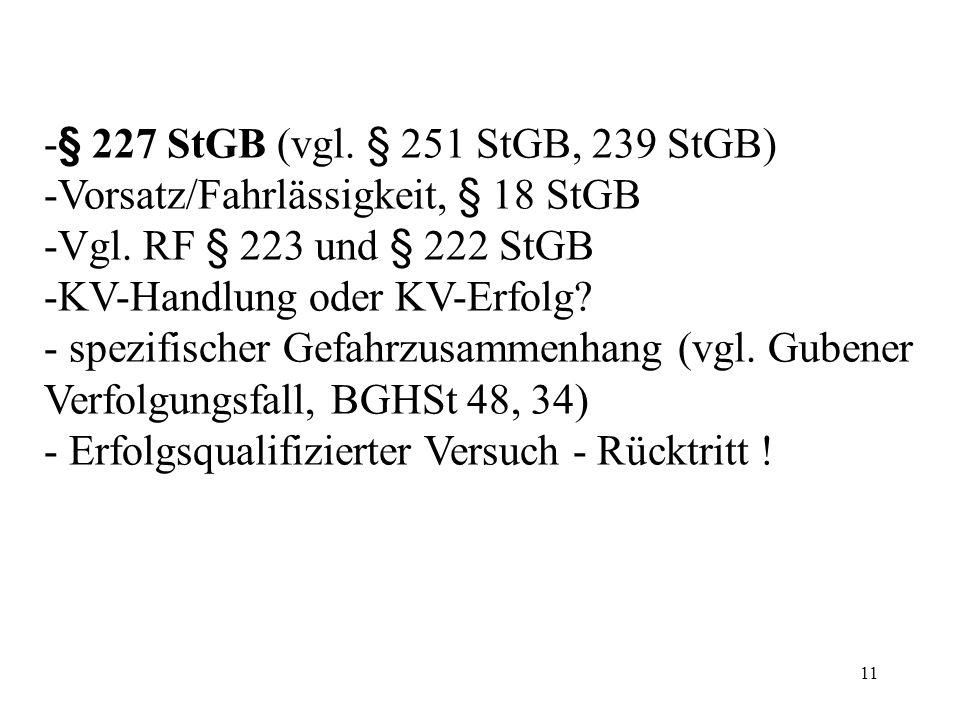 11 -§ 227 StGB (vgl. § 251 StGB, 239 StGB) -Vorsatz/Fahrlässigkeit, § 18 StGB -Vgl.