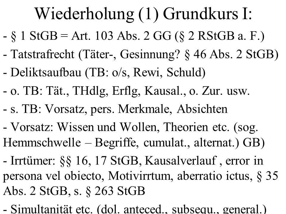 Wiederholung (1) Grundkurs I: - § 1 StGB = Art. 103 Abs.