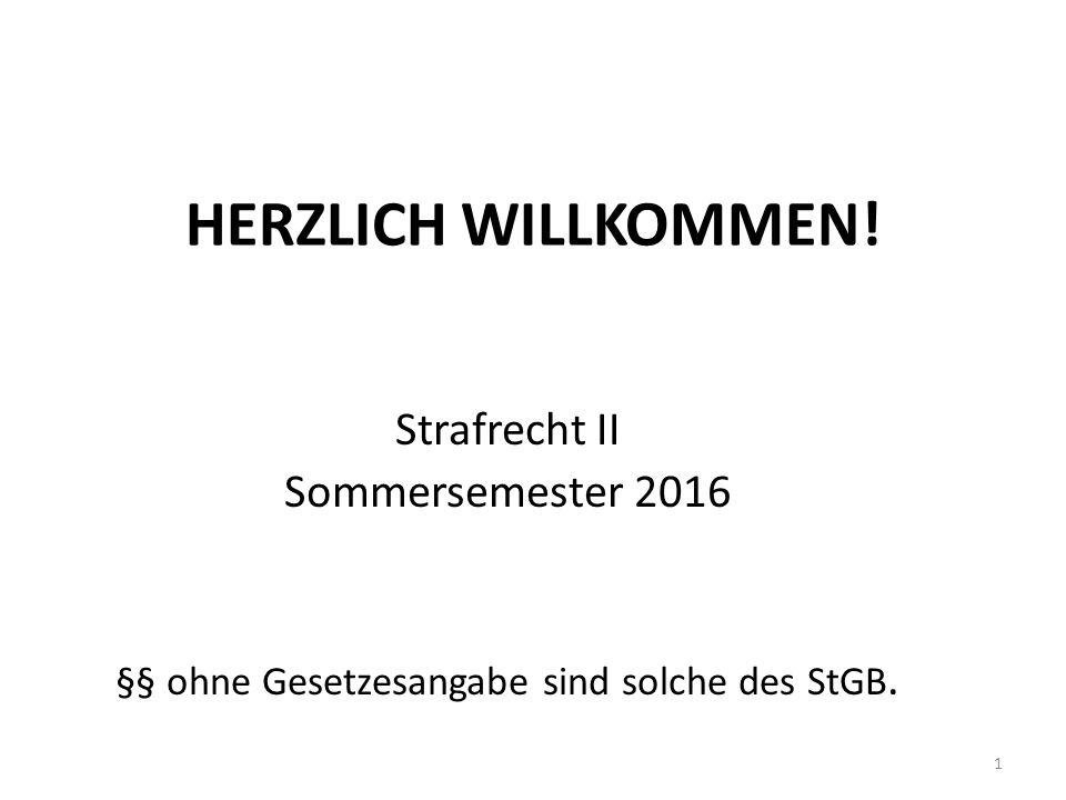 HERZLICH WILLKOMMEN! Strafrecht II Sommersemester 2016 §§ ohne Gesetzesangabe sind solche des StGB. 1