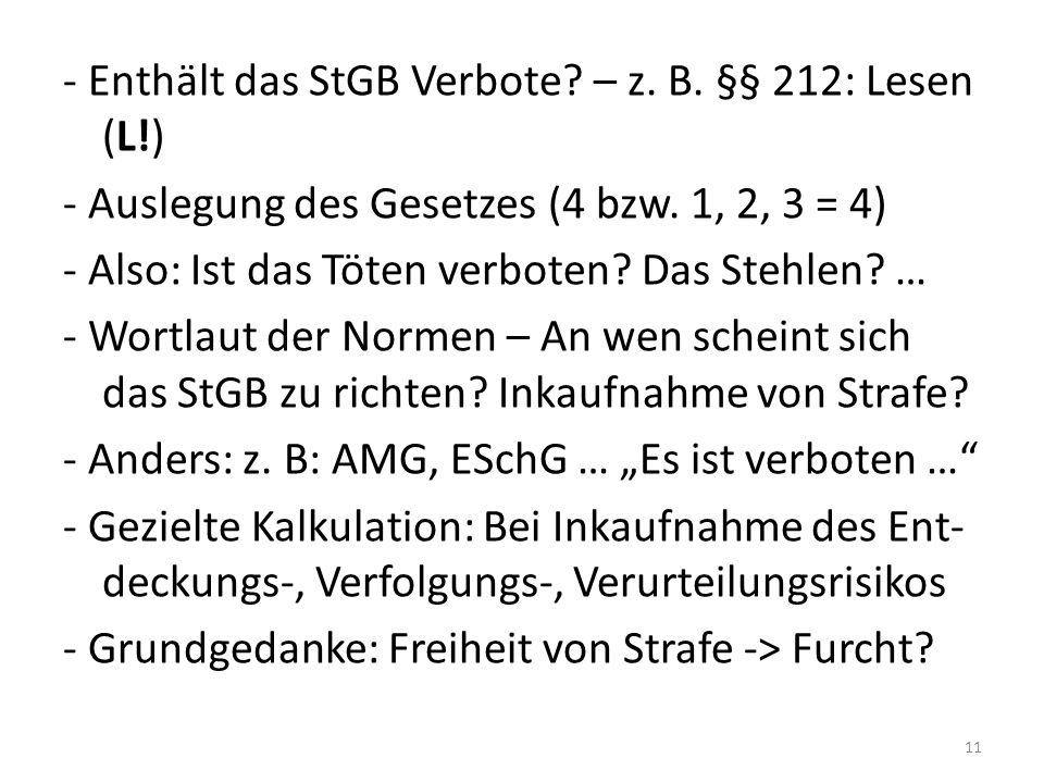 - Enthält das StGB Verbote. – z. B. §§ 212: Lesen (L!) - Auslegung des Gesetzes (4 bzw.