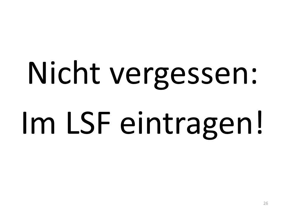 Nicht vergessen: Im LSF eintragen! 26
