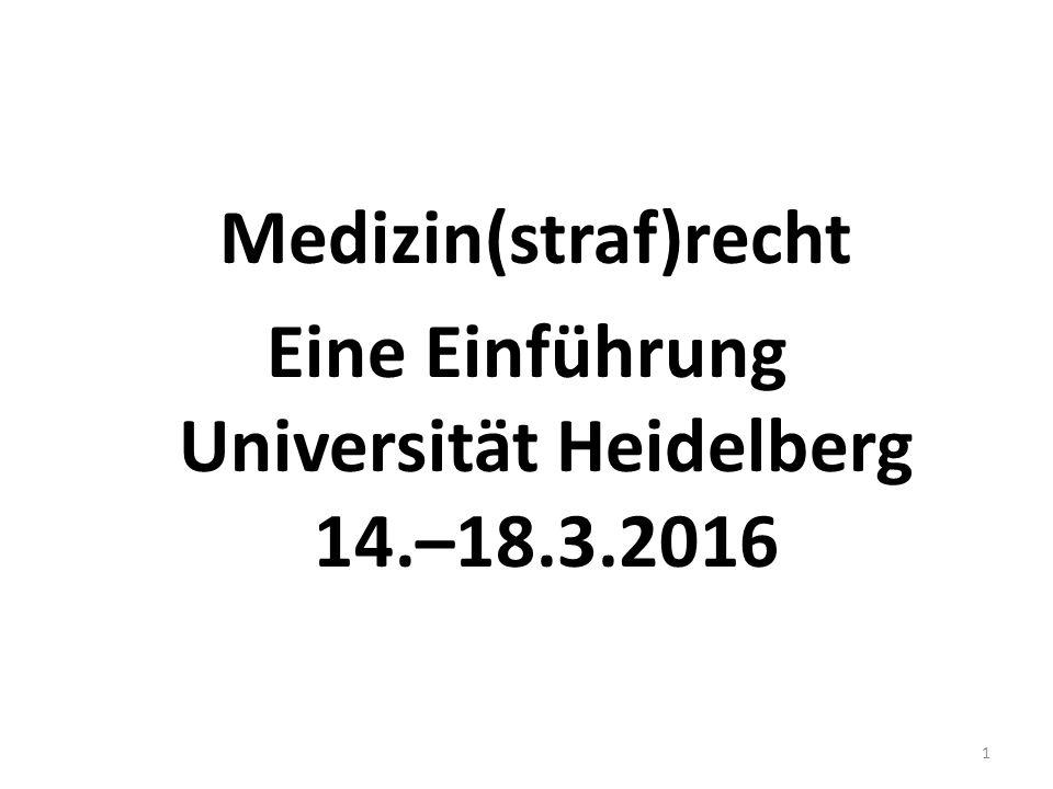 Medizin(straf)recht Eine Einführung Universität Heidelberg 14.–18.3.2016 1