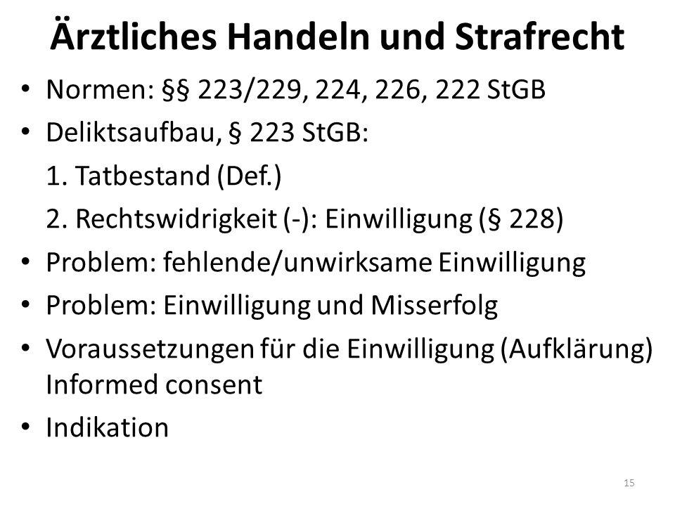 Ärztliches Handeln und Strafrecht Normen: §§ 223/229, 224, 226, 222 StGB Deliktsaufbau, § 223 StGB: 1.