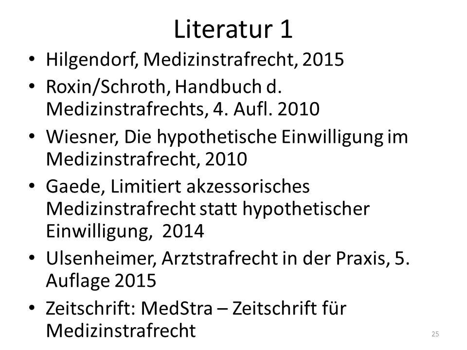 Literatur 1 Hilgendorf, Medizinstrafrecht, 2015 Roxin/Schroth, Handbuch d.
